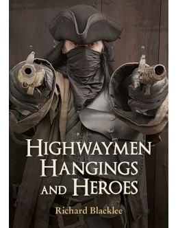 Highwaymen, Hangings and Heroes
